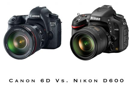 Canon 6D Vs. Nikon D600 – Full Frame Wars