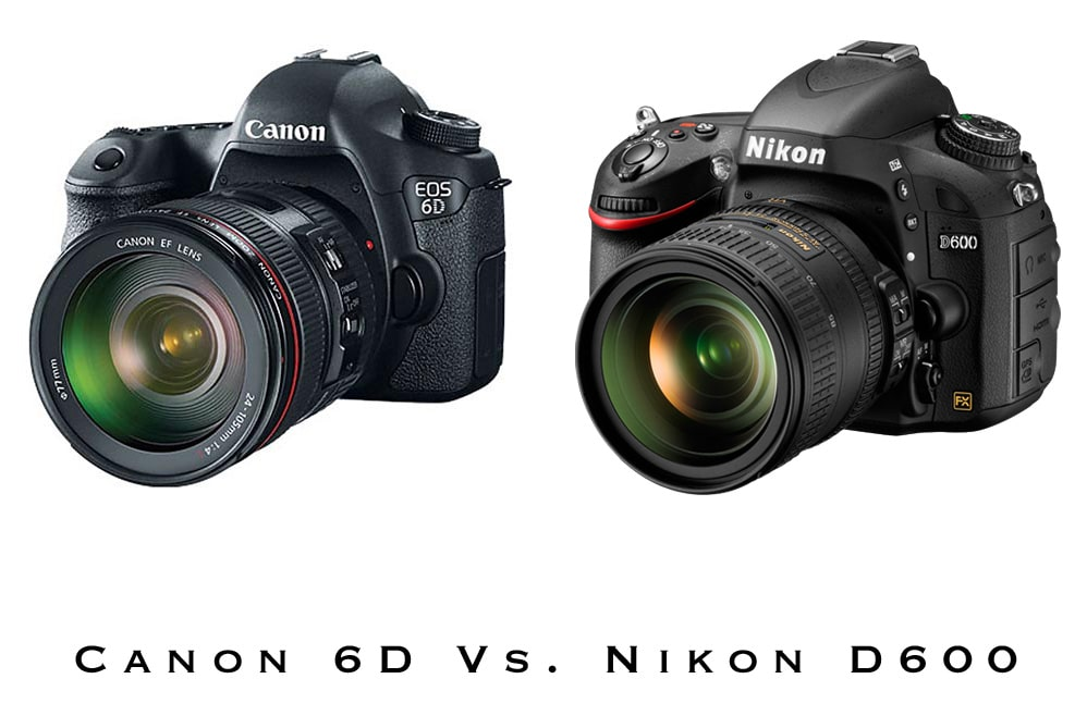 Canon 6D Vs. Nikon D600 - Full Frame Wars