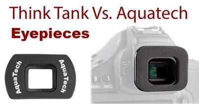 Think Tank Vs. Aquatech Eyepieces