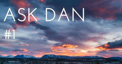 Ask Dan – #1