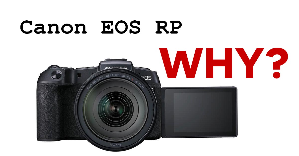 Why I Ordered the Canon EOS RP (Full Frame Mirrorless)